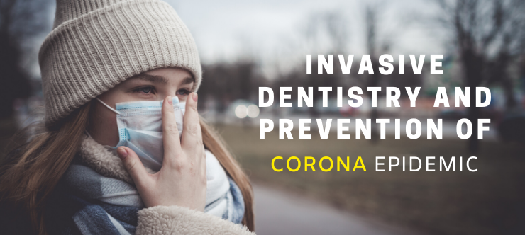 Invasive Dentistry Treatments and Prevention of Corona Epidemic