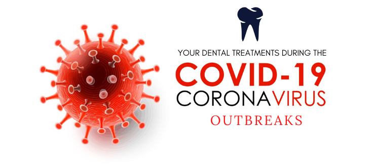 Your Dental Treatments during the COVID – 19 Outbreaks